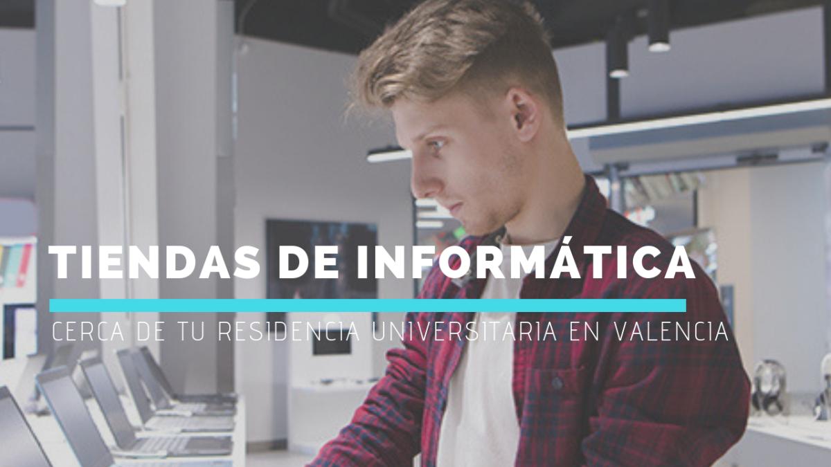 Tiendas de informática muy cerca de tu residencia universitaria en Valencia