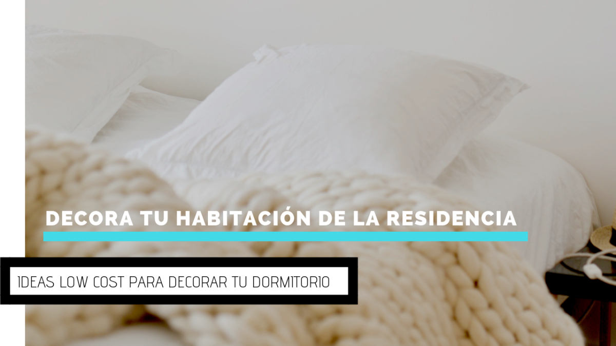 Ideas low cost para decorar la habitación de tu residencia