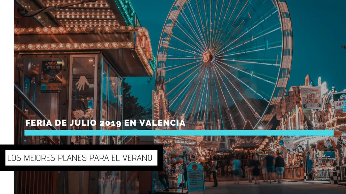 Feria de Julio 2019 en Valencia: Los mejores planes