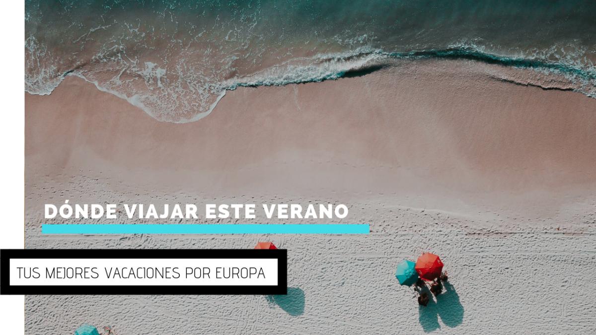 Dónde viajar este verano: Tus mejores vacaciones por Europa