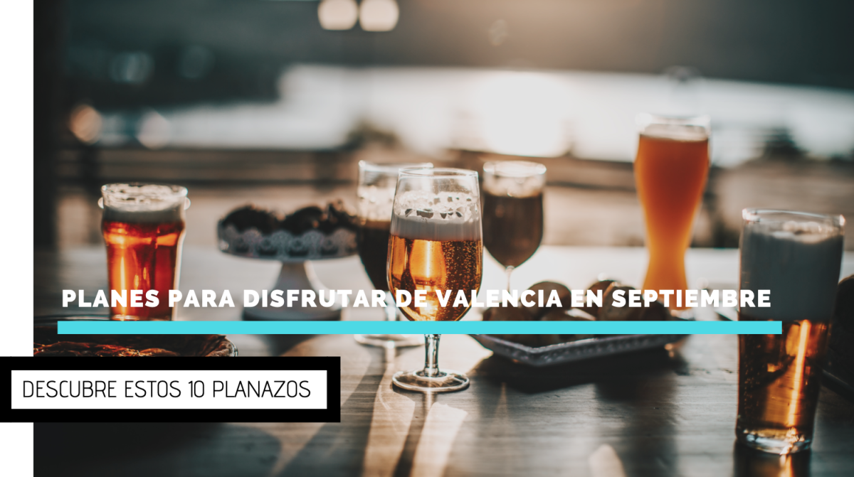 10 grandes planes para disfrutar de Valencia en septiembre