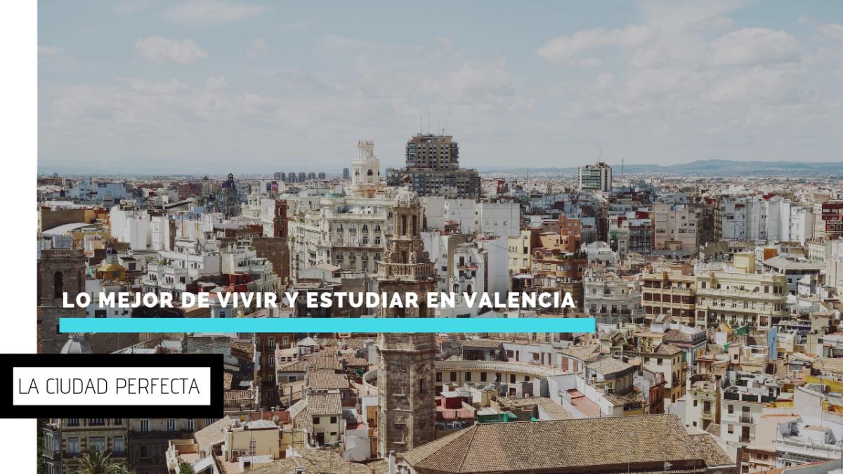 Lo mejor de vivir y estudiar en Valencia