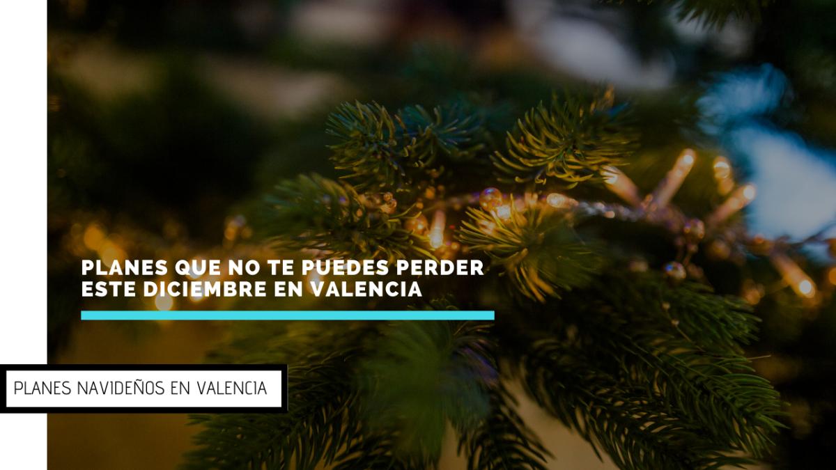 Planes que no te puedes perder este diciembre en Valencia