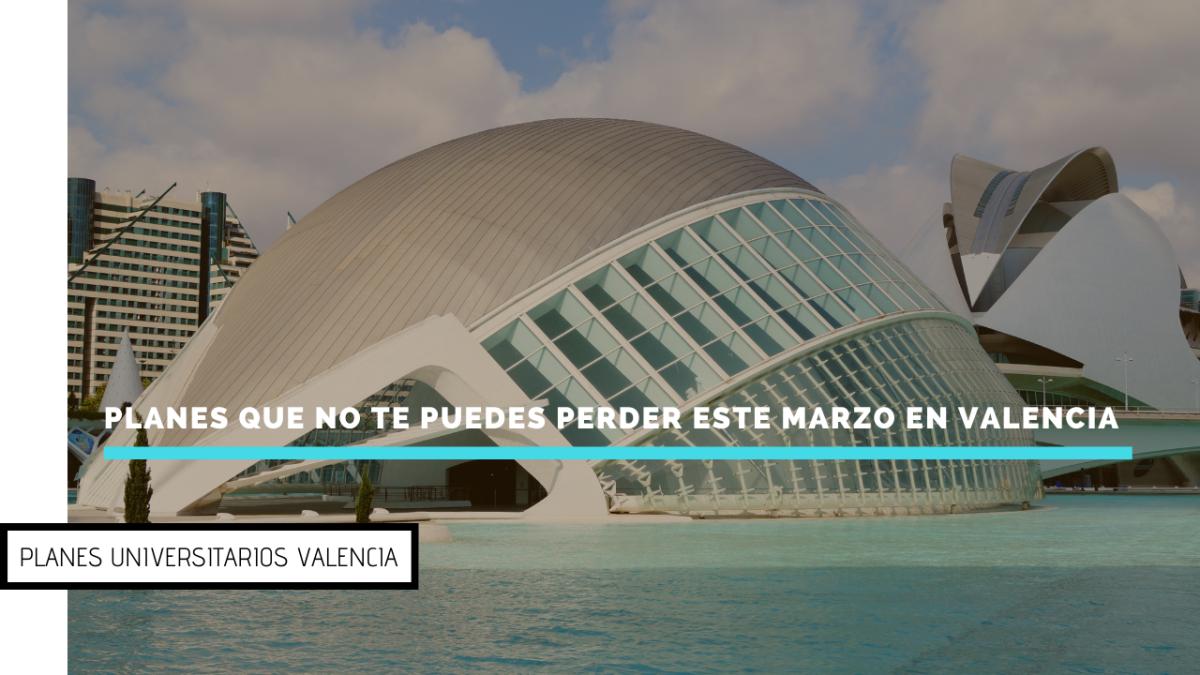 Planes que no te puedes perder este marzo en Valencia