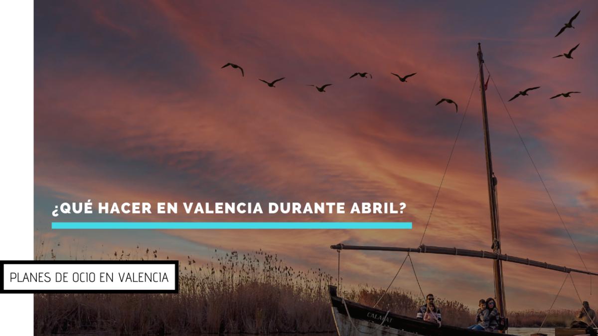 ¿Qué hacer en Valencia durante abril? Los mejores planes de ocio