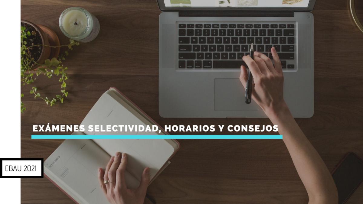 Exámenes selectividad, horarios y consejos | EBAU 2021